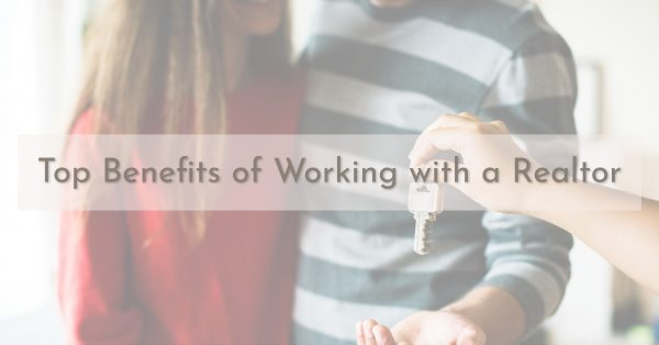 Top Benefits of Working with a Realtor