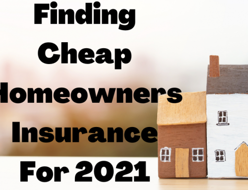 Finding Cheap Homeowners Insurance For 2021